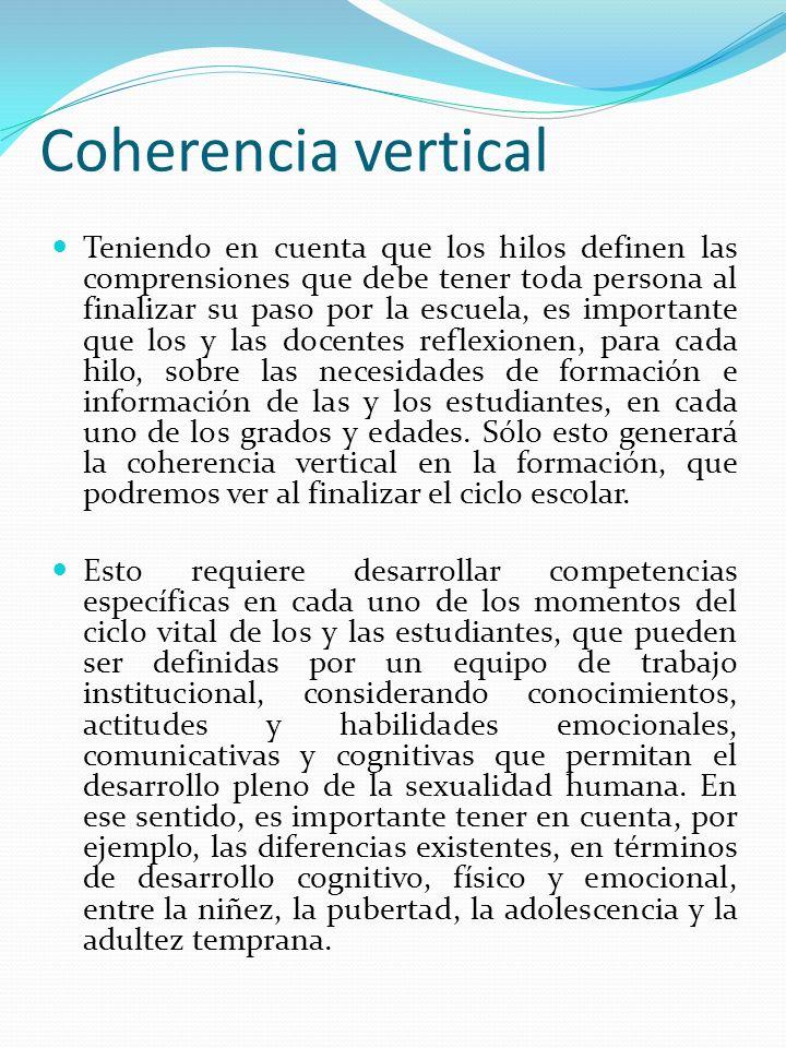 Coherencia vertical Teniendo en cuenta que los hilos definen las comprensiones que debe tener toda persona al finalizar su paso por la escuela, es imp