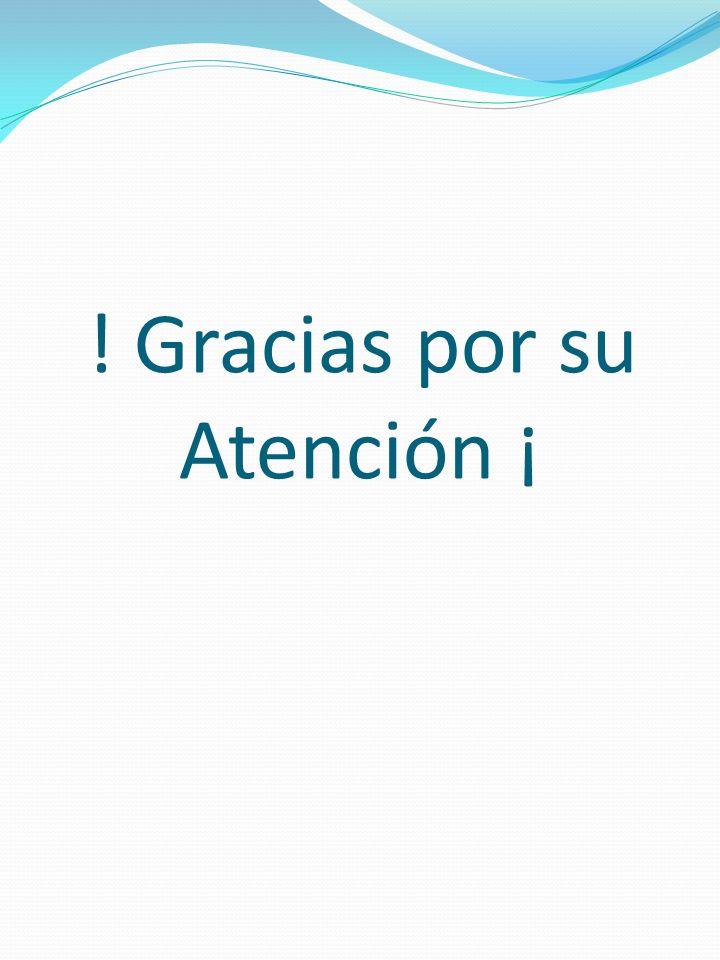 ! Gracias por su Atención ¡
