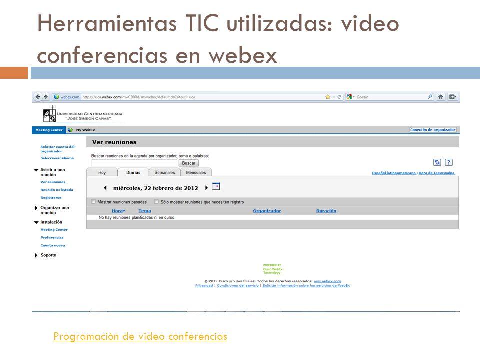 Herramientas TIC utilizadas: video conferencias en webex Programación de video conferencias
