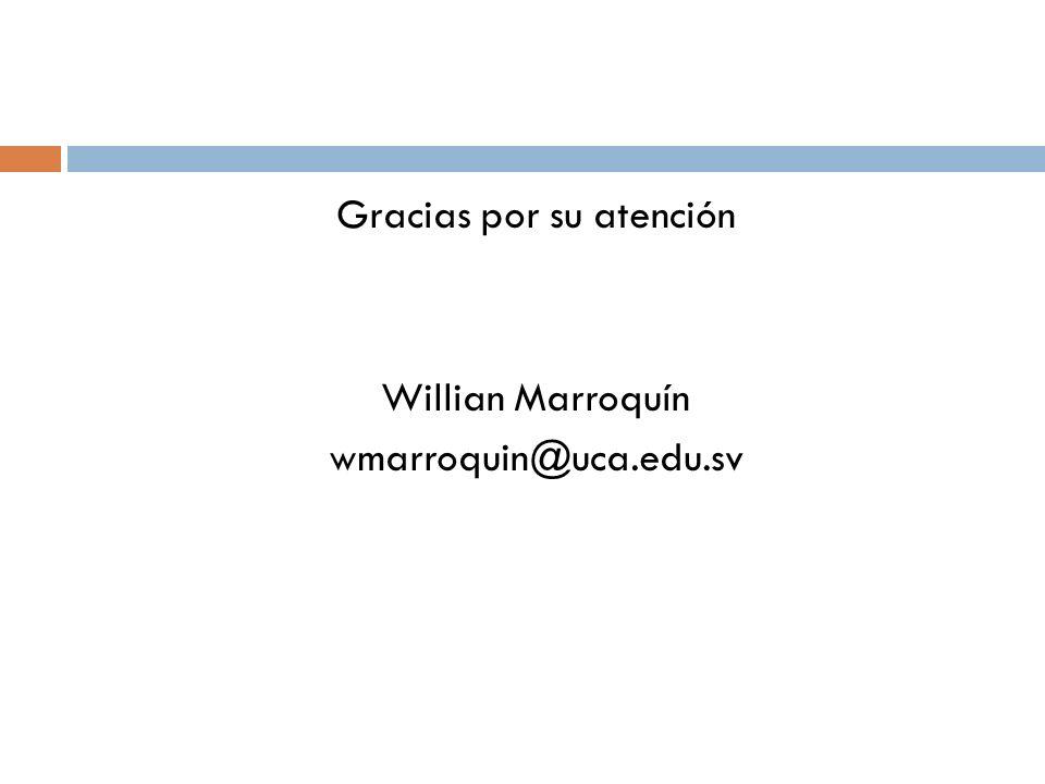 Gracias por su atención Willian Marroquín wmarroquin@uca.edu.sv