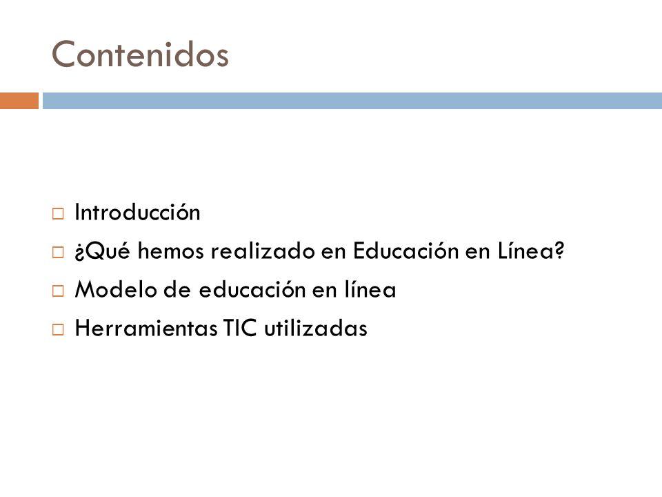 Contenidos Introducción ¿Qué hemos realizado en Educación en Línea? Modelo de educación en línea Herramientas TIC utilizadas