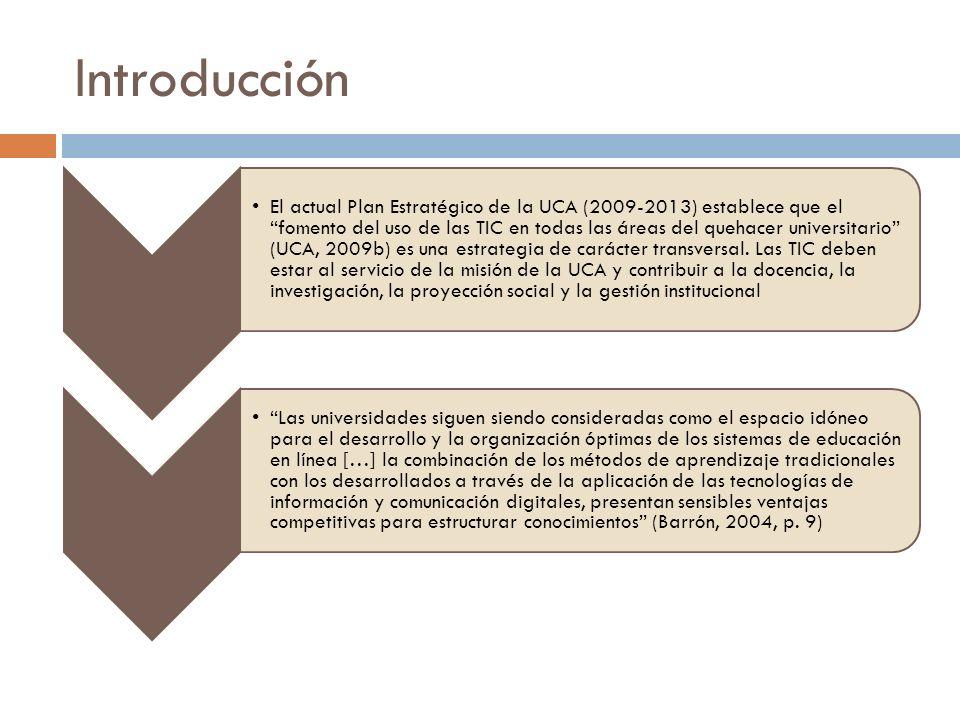 Introducción El actual Plan Estratégico de la UCA (2009-2013) establece que el fomento del uso de las TIC en todas las áreas del quehacer universitari