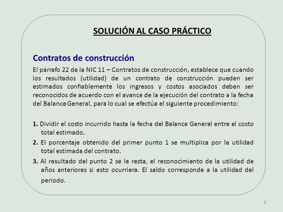 9 El contratista determina el grado de realización del contrato, calculando la proporción que los costos del contrato incurridos hasta la fecha suponen hasta la ultima estimación del total del costo del mismo.