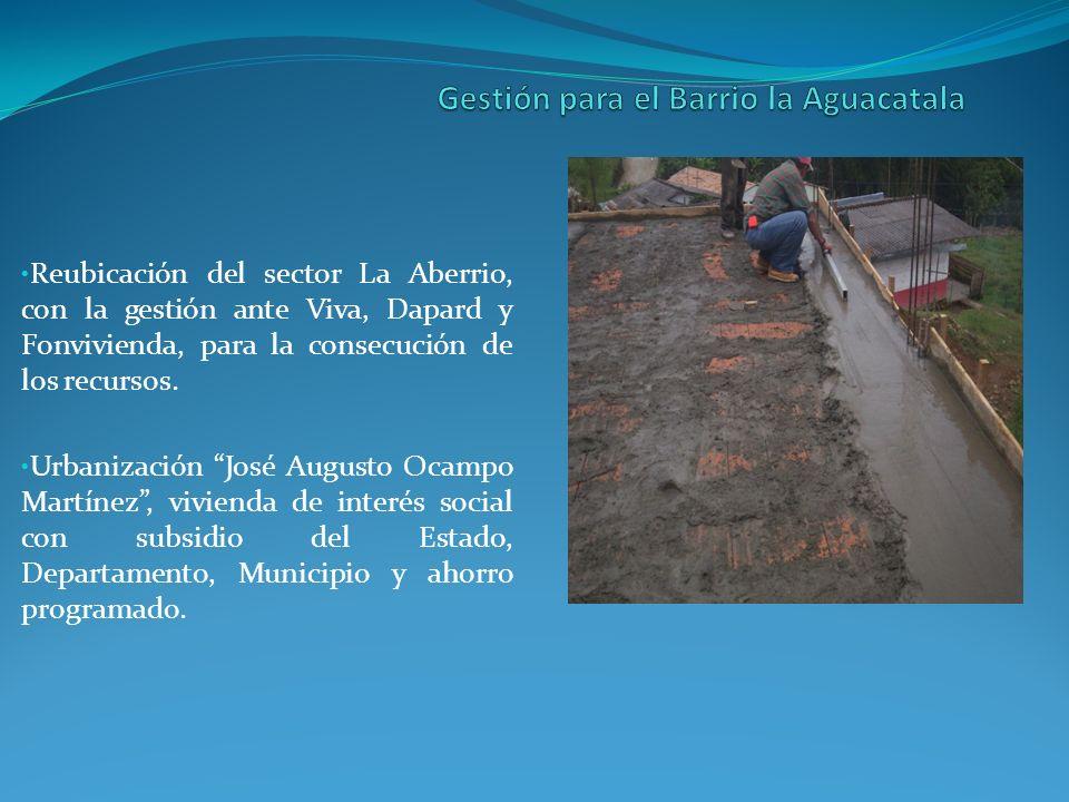 Reubicación del sector La Aberrio, con la gestión ante Viva, Dapard y Fonvivienda, para la consecución de los recursos.