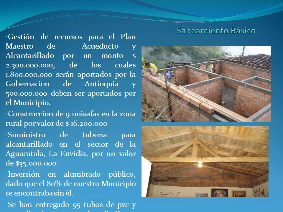 Gestión de recursos para el Plan Maestro de Acueducto y Alcantarillado por un monto $ 2.300.000.000, de los cuales 1.800.000.000 serán aportados por la Gobernación de Antioquia y 500.000.000 deben ser aportados por el Municipio.