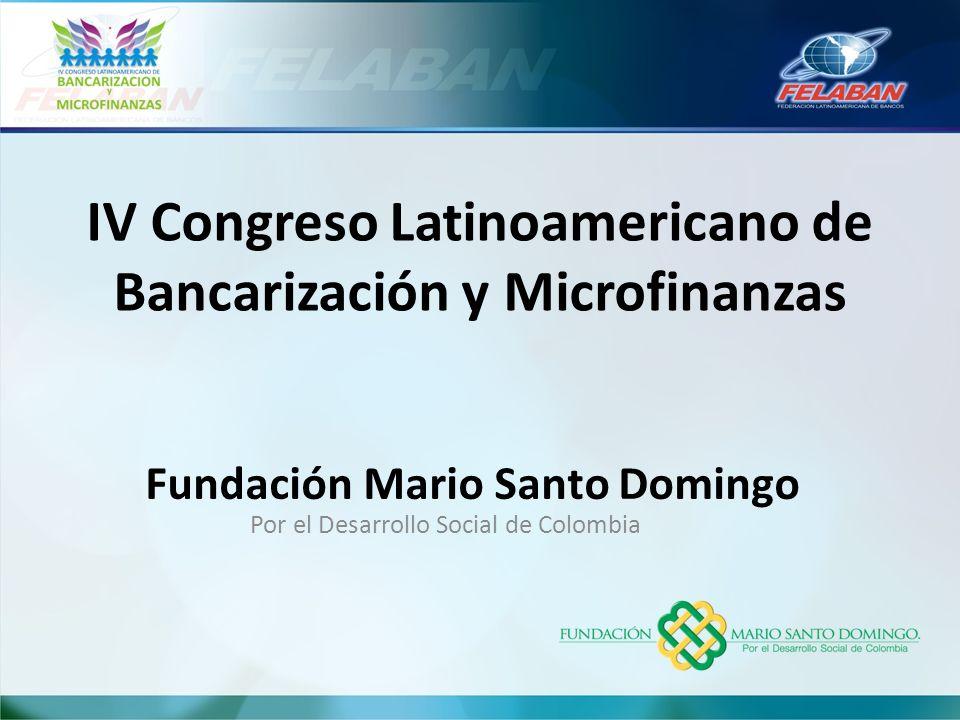 Fundación Mario Santo Domingo Por el Desarrollo Social de Colombia IV Congreso Latinoamericano de Bancarización y Microfinanzas