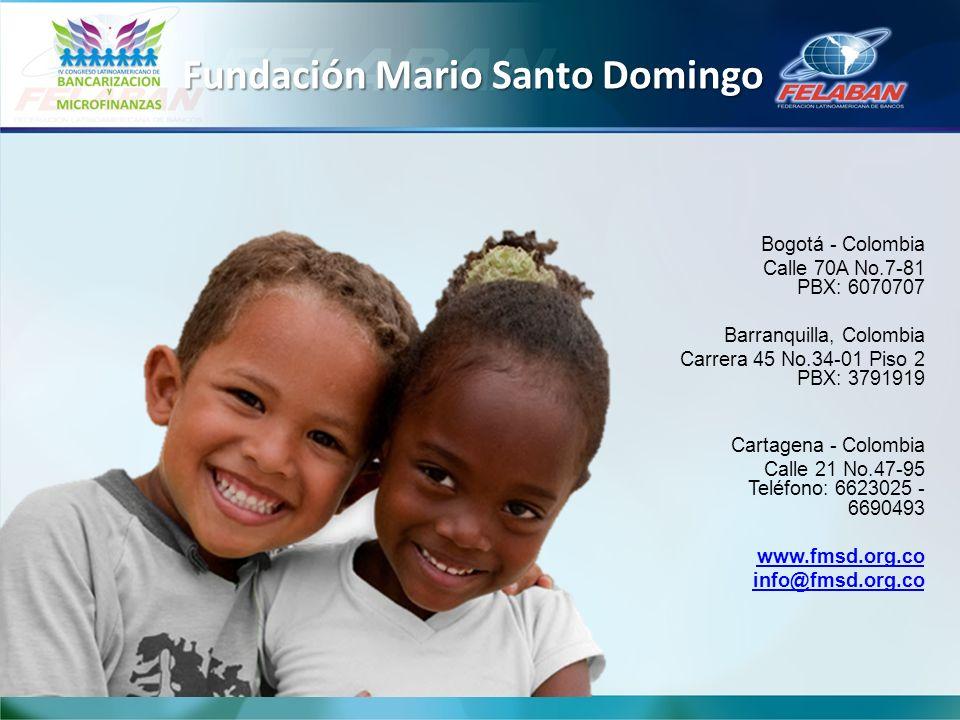 Fundación Mario Santo Domingo Bogotá - Colombia Calle 70A No.7-81 PBX: 6070707 Barranquilla, Colombia Carrera 45 No.34-01 Piso 2 PBX: 3791919 Cartagena - Colombia Calle 21 No.47-95 Teléfono: 6623025 - 6690493 www.fmsd.org.co info@fmsd.org.co