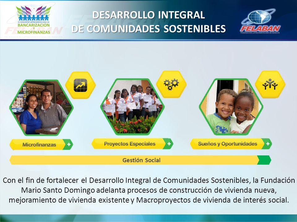 Con el fin de fortalecer el Desarrollo Integral de Comunidades Sostenibles, la Fundación Mario Santo Domingo adelanta procesos de construcción de vivienda nueva, mejoramiento de vivienda existente y Macroproyectos de vivienda de interés social.