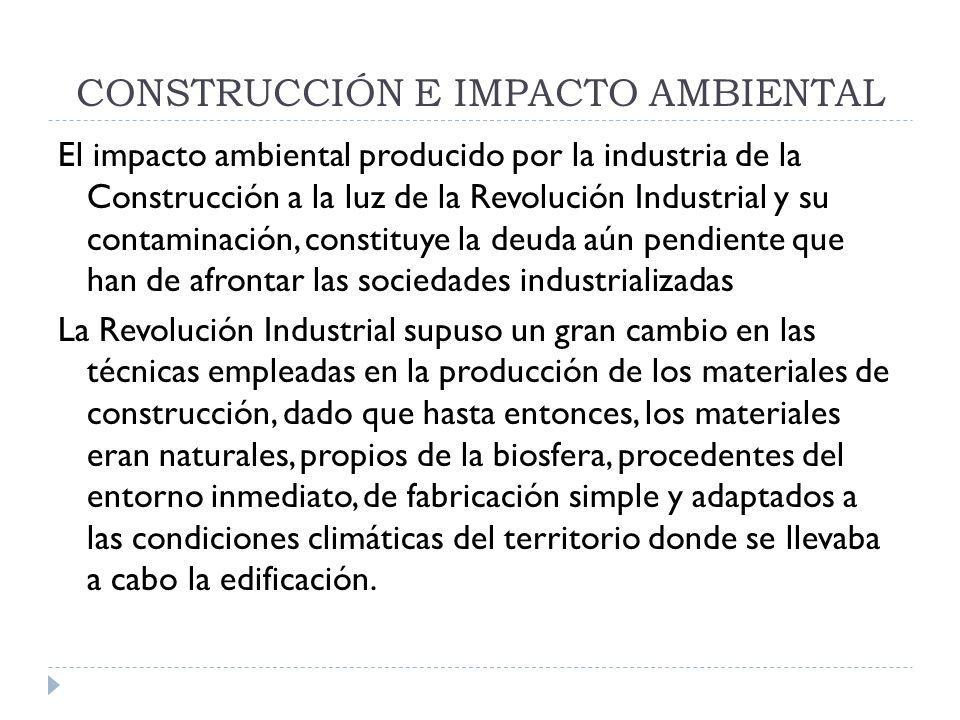 CONSTRUCCIÓN E IMPACTO AMBIENTAL El impacto ambiental producido por la industria de la Construcción a la luz de la Revolución Industrial y su contamin