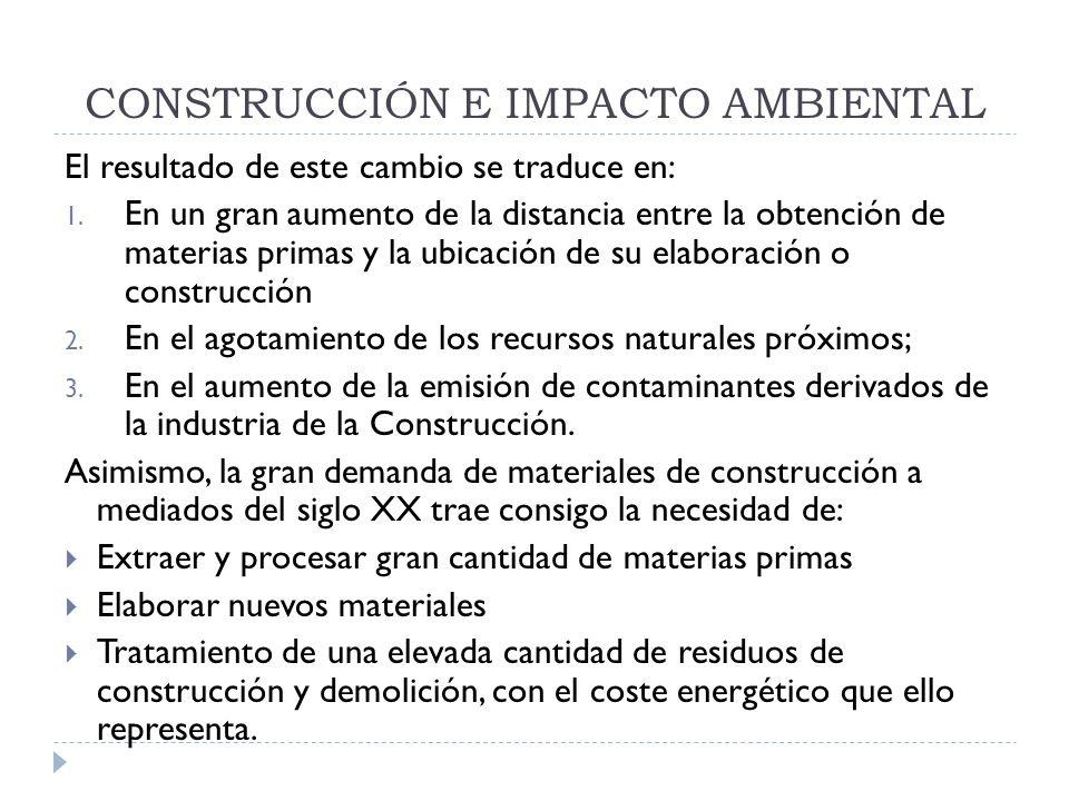 CONSTRUCCIÓN E IMPACTO AMBIENTAL El resultado de este cambio se traduce en: 1. En un gran aumento de la distancia entre la obtención de materias prima