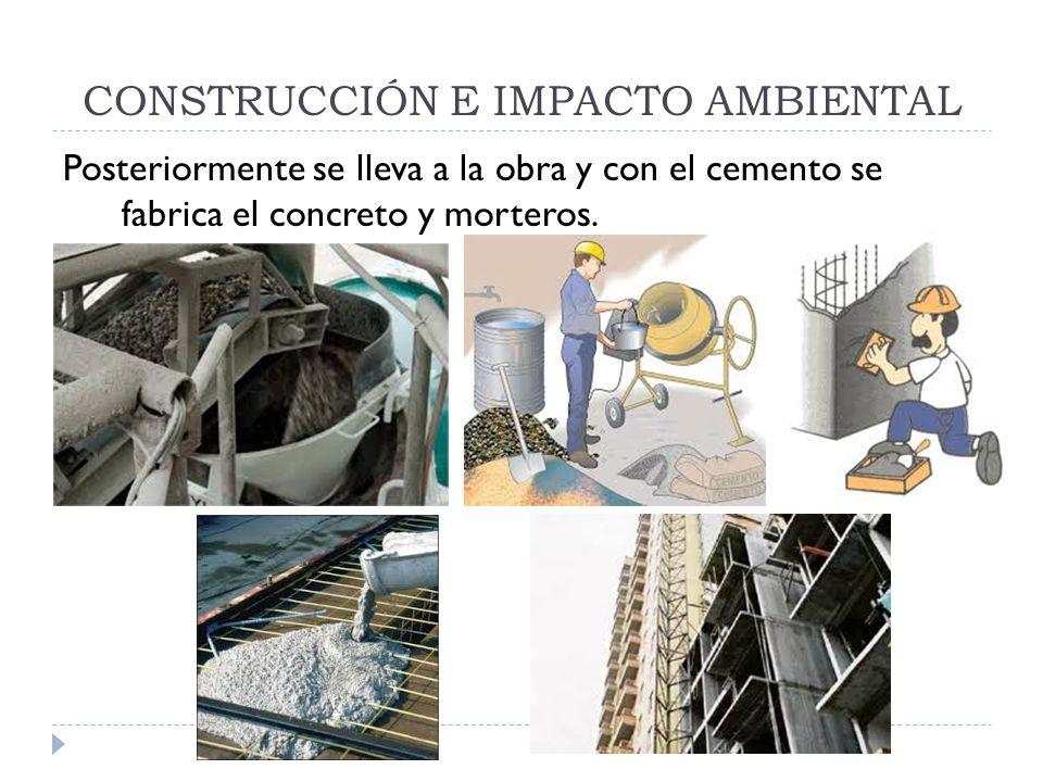 Posteriormente se lleva a la obra y con el cemento se fabrica el concreto y morteros.
