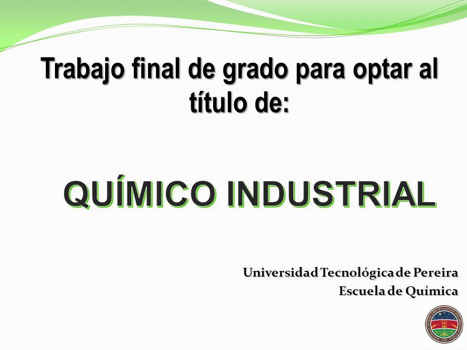 Trabajo final de grado para optar al título de: Universidad Tecnológica de Pereira Escuela de Química