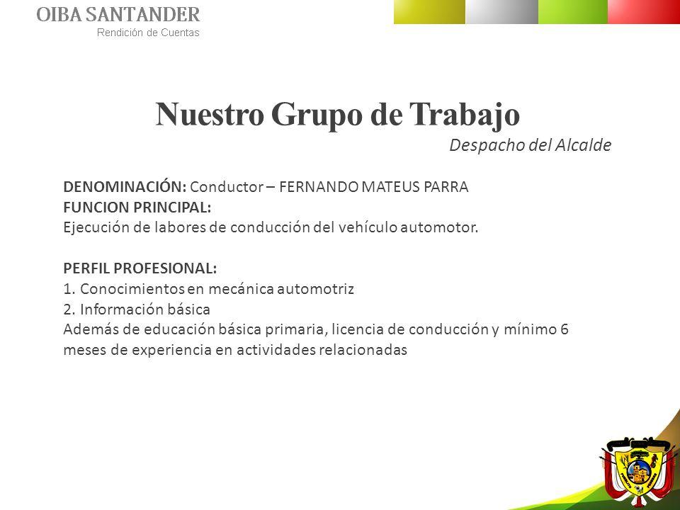 Nuestro Grupo de Trabajo Despacho del Alcalde DENOMINACIÓN: Conductor – FERNANDO MATEUS PARRA FUNCION PRINCIPAL: Ejecución de labores de conducción de