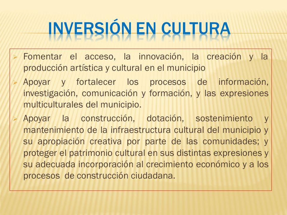 Fomentar el acceso, la innovación, la creación y la producción artística y cultural en el municipio Apoyar y fortalecer los procesos de información, i