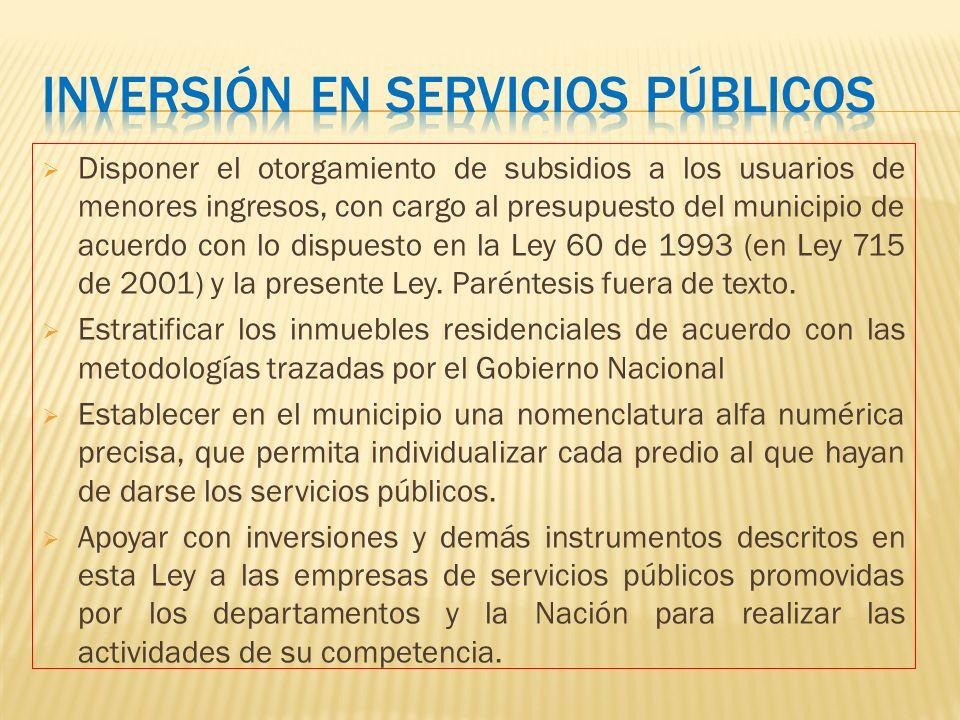 Disponer el otorgamiento de subsidios a los usuarios de menores ingresos, con cargo al presupuesto del municipio de acuerdo con lo dispuesto en la Ley