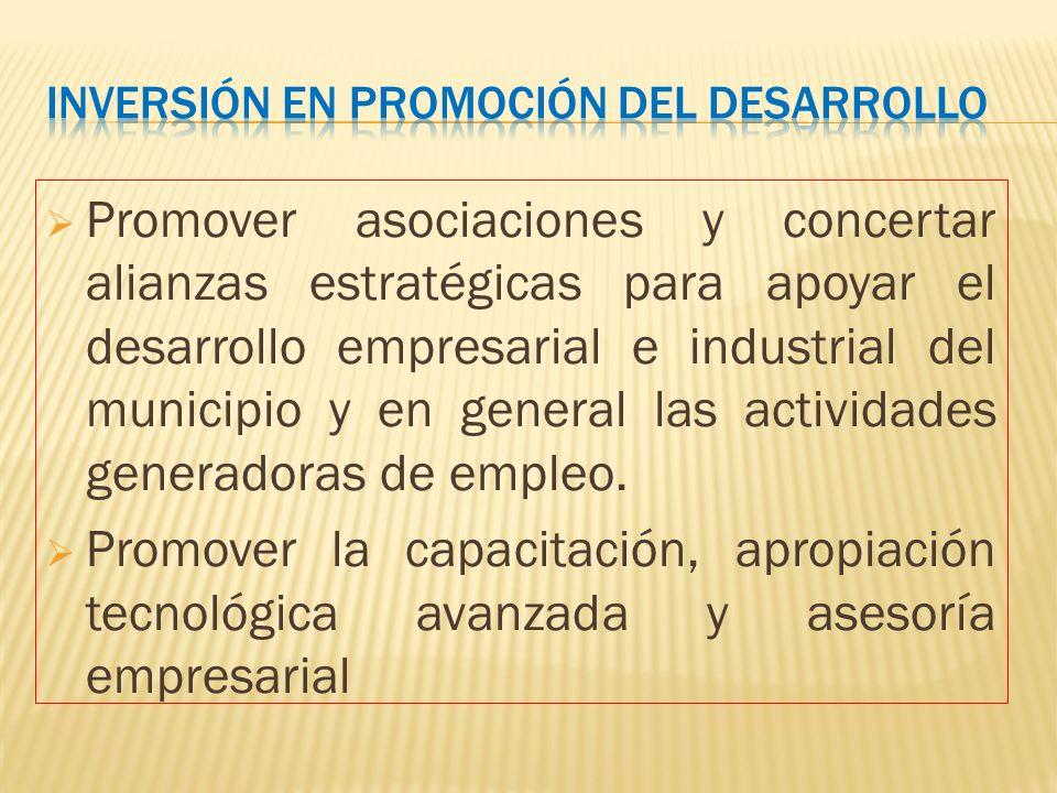 Promover asociaciones y concertar alianzas estratégicas para apoyar el desarrollo empresarial e industrial del municipio y en general las actividades