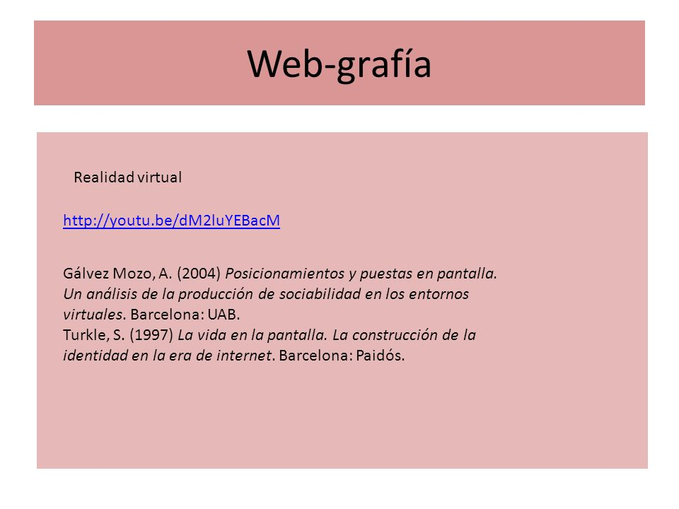 Web-grafía Realidad virtual http://youtu.be/dM2luYEBacM Gálvez Mozo, A.