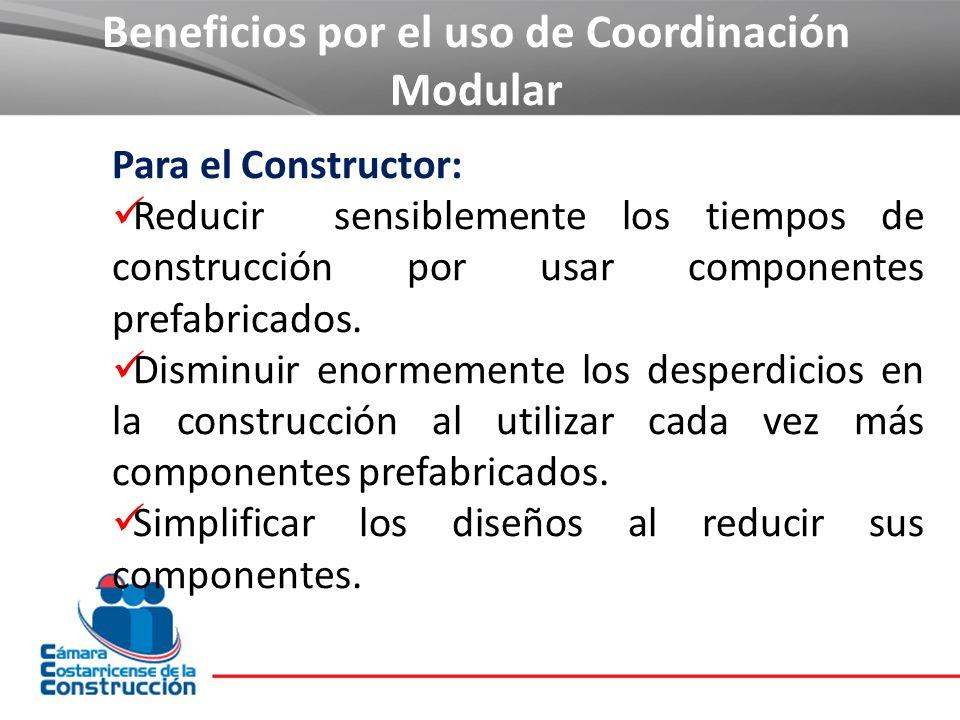 Beneficios por el uso de Coordinación Modular Para el Constructor: Reducir sensiblemente los tiempos de construcción por usar componentes prefabricado
