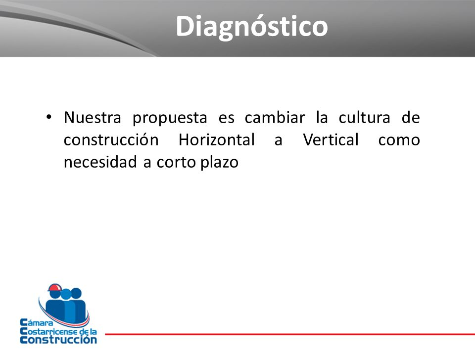 Nuestra propuesta es cambiar la cultura de construcción Horizontal a Vertical como necesidad a corto plazo Diagnóstico