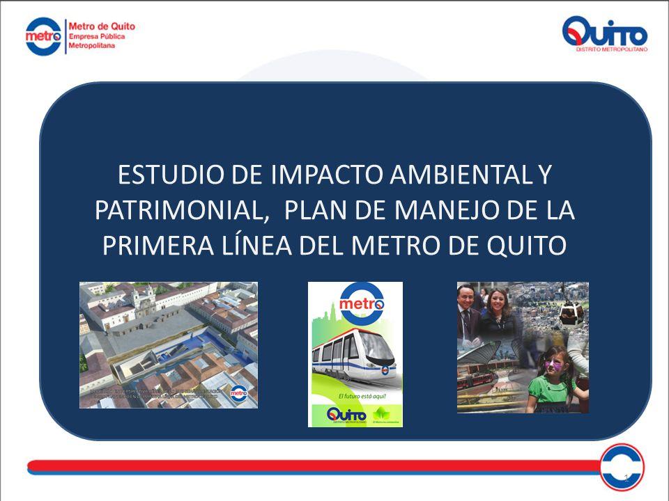 ESTUDIO DE IMPACTO AMBIENTAL Y PATRIMONIAL, PLAN DE MANEJO DE LA PRIMERA LÍNEA DEL METRO DE QUITO 1