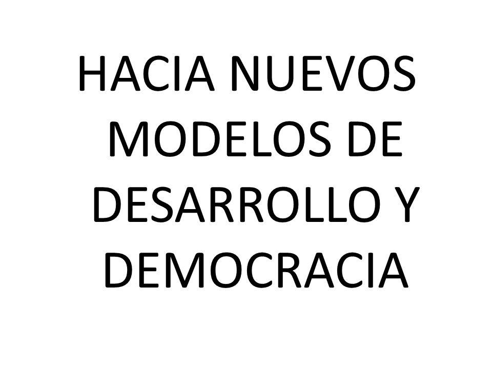 HACIA NUEVOS MODELOS DE DESARROLLO Y DEMOCRACIA