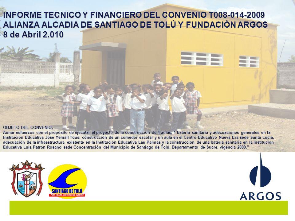 INFORME TECNICO Y FINANCIERO DEL CONVENIO T008-014-2009 ALIANZA ALCADIA DE SANTIAGO DE TOLÚ Y FUNDACIÓN ARGOS 8 de Abril 2.010 OBJETO DEL CONVENIO: Au