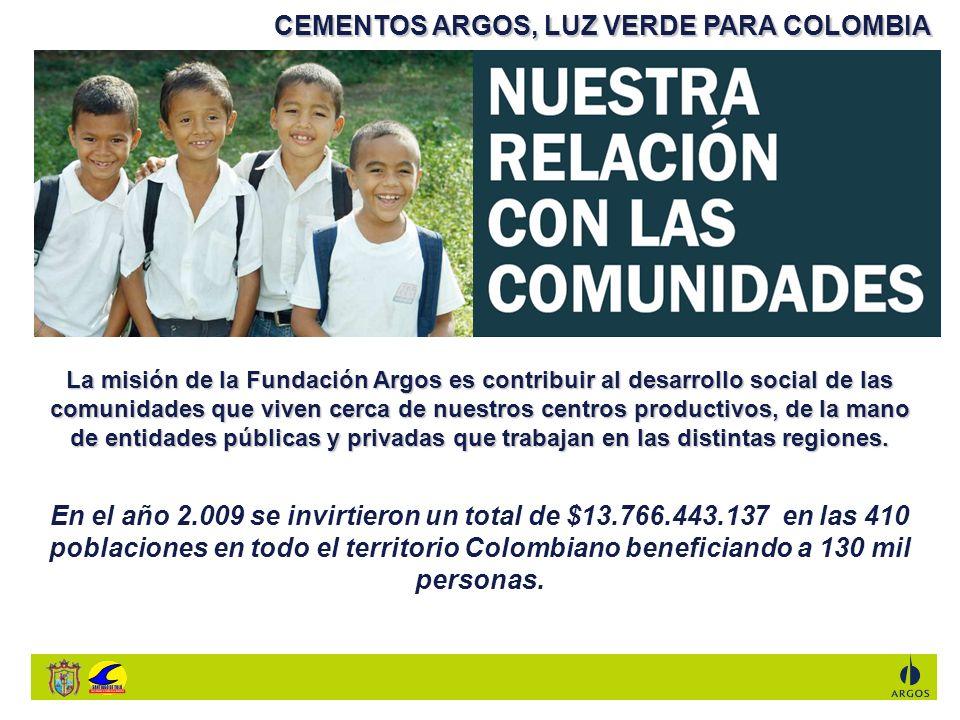 CEMENTOS ARGOS, LUZ VERDE PARA COLOMBIA La misión de la Fundación Argos es contribuir al desarrollo social de las comunidades que viven cerca de nuest