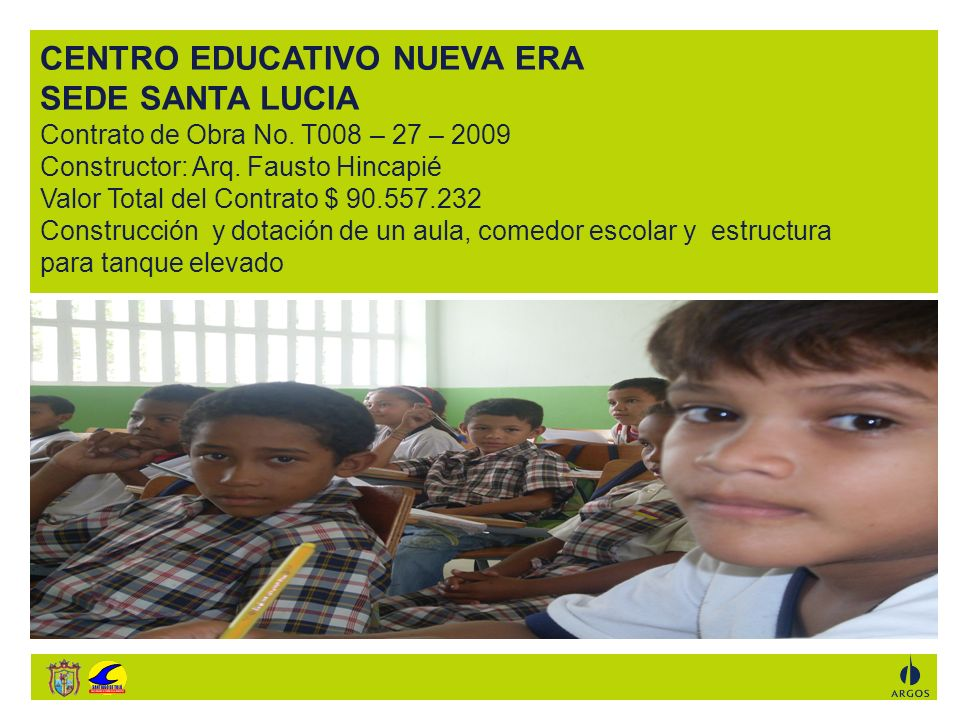 CENTRO EDUCATIVO NUEVA ERA SEDE SANTA LUCIA Contrato de Obra No. T008 – 27 – 2009 Constructor: Arq. Fausto Hincapié Valor Total del Contrato $ 90.557.