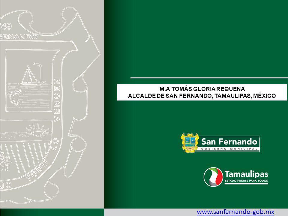 M.A TOMÁS GLORIA REQUENA ALCALDE DE SAN FERNANDO, TAMAULIPAS, MÉXICO www.sanfernando-gob.mx