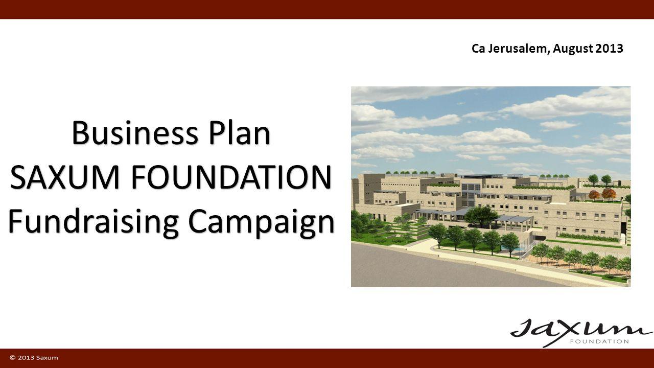 Business Plan SAXUM FOUNDATION Fundraising Campaign Ca Jerusalem, August 2013