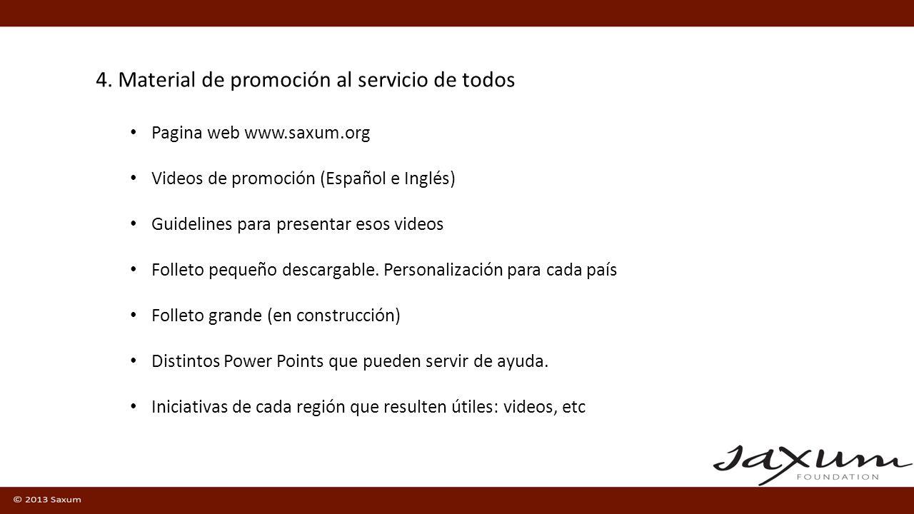 4. Material de promoción al servicio de todos Pagina web www.saxum.org Videos de promoción (Español e Inglés) Guidelines para presentar esos videos Fo