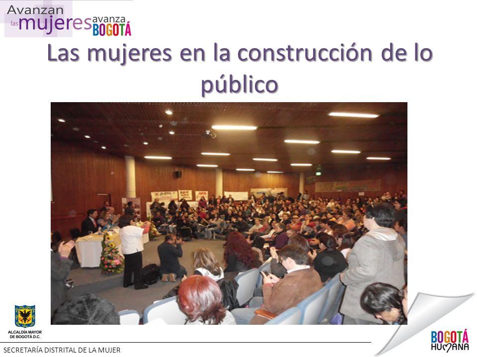 Las mujeres en la construcción de lo público SECRETARÍA DISTRITAL DE LA MUJER