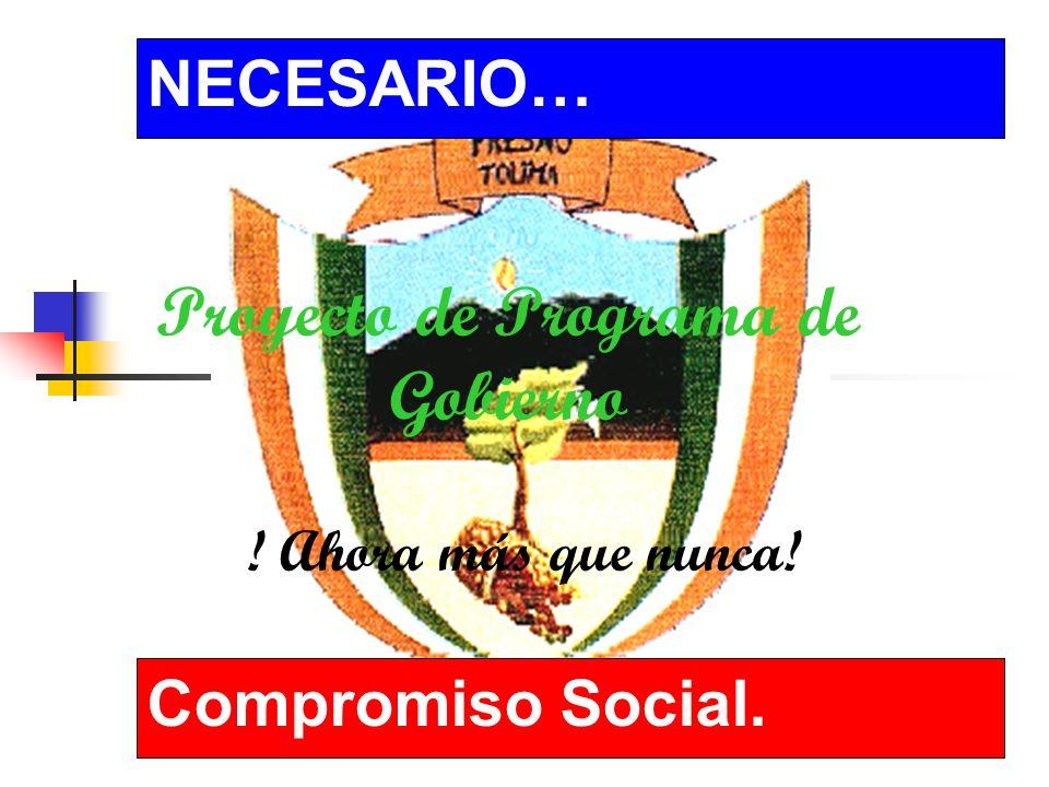 Proyecto de Programa de Gobierno ! Ahora más que nunca! NECESARIO… Compromiso Social.