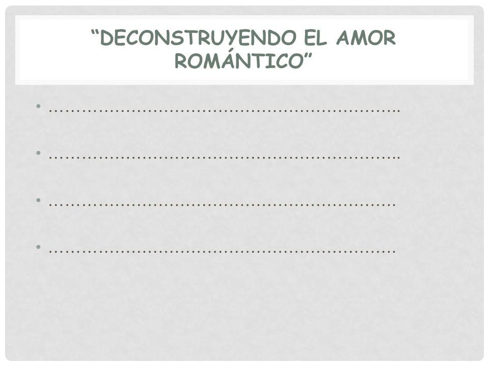 DECONSTRUYENDO EL AMOR ROMÁNTICO OBJETIVOS DEL TALLER: Conocer cómo se construye la idea del Amor Romántico e identificar los elementos que interfieren en la igualdad en las relaciones de pareja.