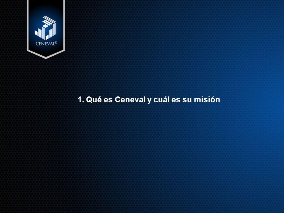 1. Qué es Ceneval y cuál es su misión