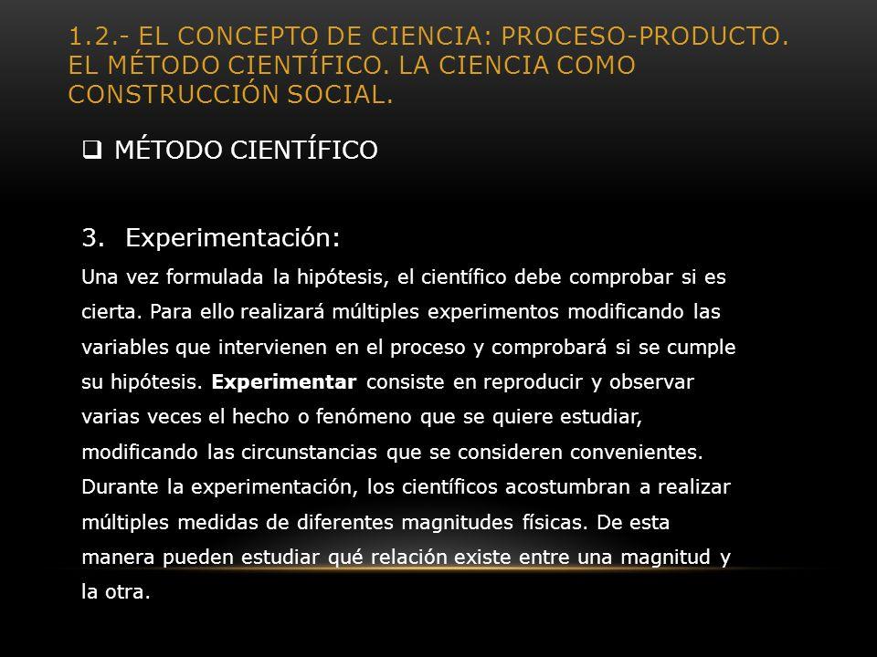 1.2.- EL CONCEPTO DE CIENCIA: PROCESO-PRODUCTO. EL MÉTODO CIENTÍFICO. LA CIENCIA COMO CONSTRUCCIÓN SOCIAL. MÉTODO CIENTÍFICO 3.Experimentación: Una ve