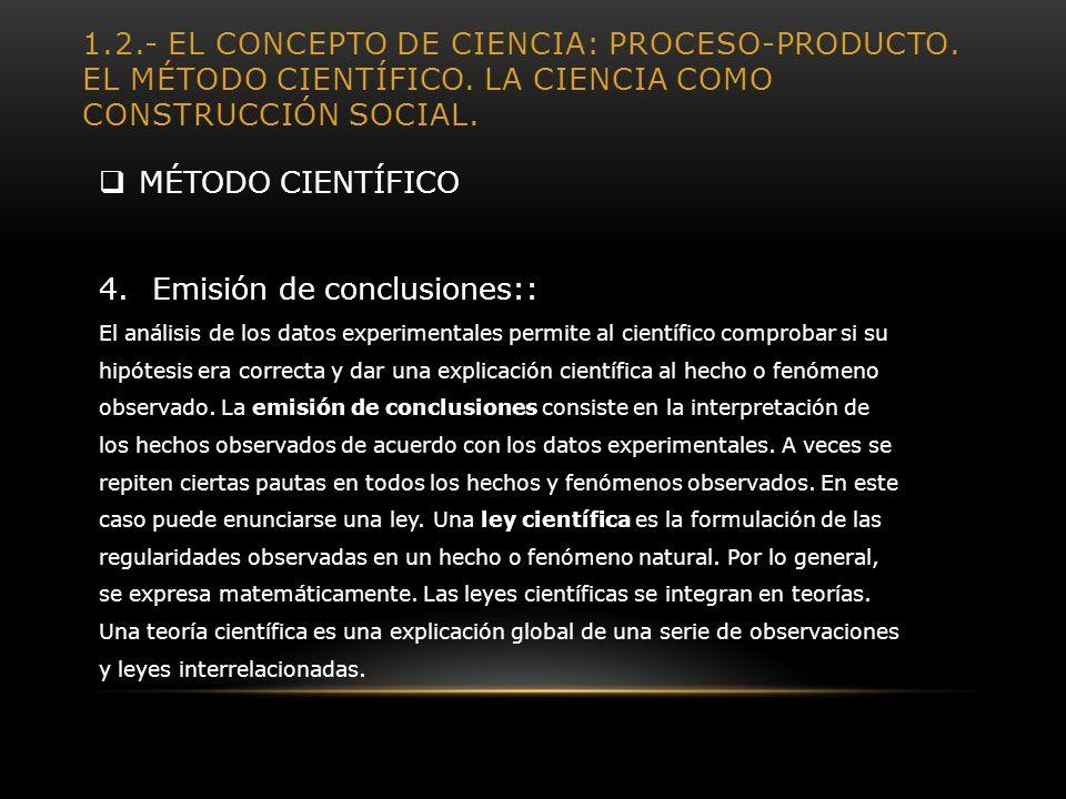 1.2.- EL CONCEPTO DE CIENCIA: PROCESO-PRODUCTO. EL MÉTODO CIENTÍFICO. LA CIENCIA COMO CONSTRUCCIÓN SOCIAL. MÉTODO CIENTÍFICO 4.Emisión de conclusiones