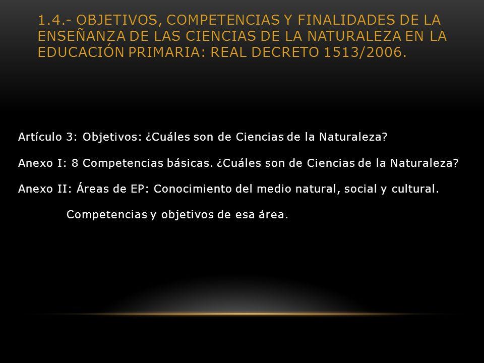 1.4.- OBJETIVOS, COMPETENCIAS Y FINALIDADES DE LA ENSEÑANZA DE LAS CIENCIAS DE LA NATURALEZA EN LA EDUCACIÓN PRIMARIA: REAL DECRETO 1513/2006. Artícul