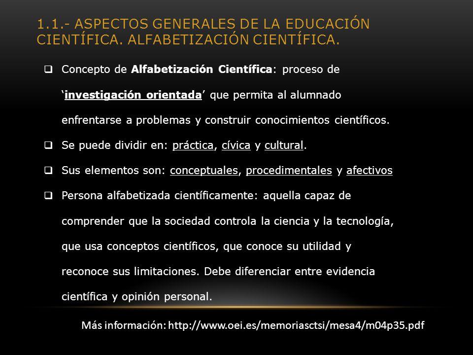 1.1.- ASPECTOS GENERALES DE LA EDUCACIÓN CIENTÍFICA. ALFABETIZACIÓN CIENTÍFICA. Concepto de Alfabetización Científica: proceso deinvestigación orienta