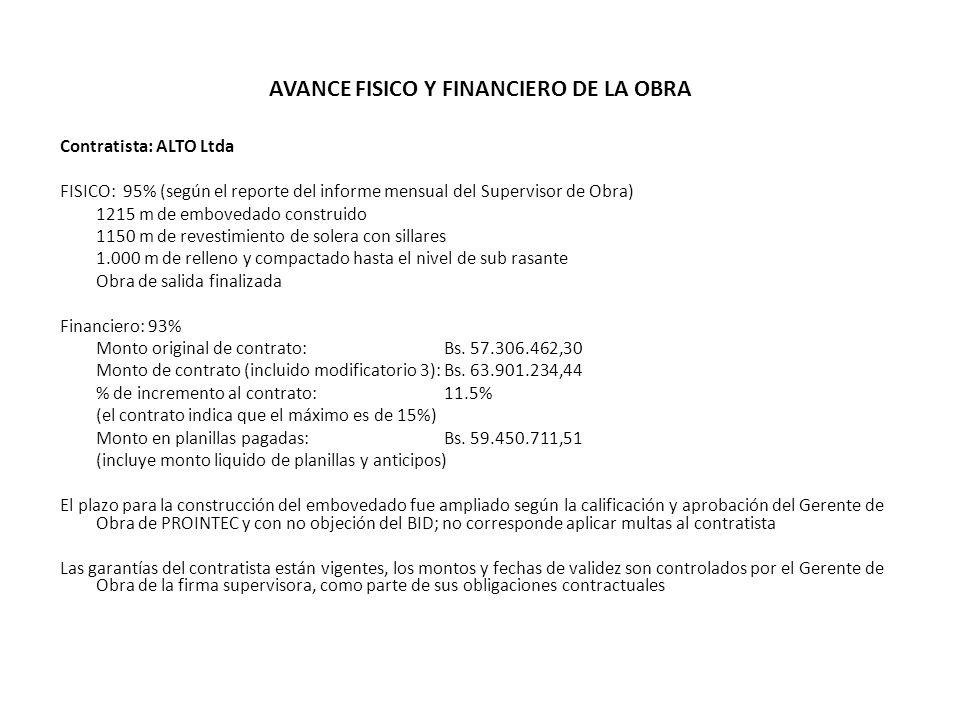 AVANCE FISICO Y FINANCIERO DE LA OBRA Contratista: ALTO Ltda FISICO: 95% (según el reporte del informe mensual del Supervisor de Obra) 1215 m de embov