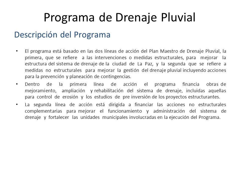 Programa de Drenaje Pluvial El programa está basado en las dos líneas de acción del Plan Maestro de Drenaje Pluvial, la primera, que se refiere a las
