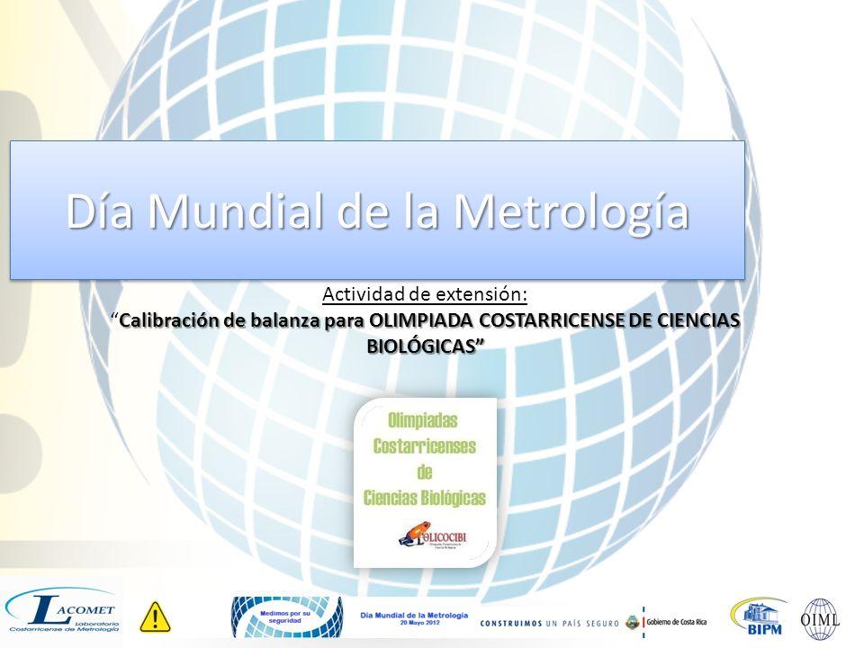Día Mundial de la Metrología Actividad de extensión: Calibración de balanza para OLIMPIADA COSTARRICENSE DE CIENCIAS BIOLÓGICASCalibración de balanza para OLIMPIADA COSTARRICENSE DE CIENCIAS BIOLÓGICAS