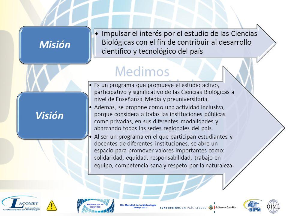 Impulsar el interés por el estudio de las Ciencias Biológicas con el fin de contribuir al desarrollo científico y tecnológico del país Misión Es un programa que promueve el estudio activo, participativo y significativo de las Ciencias Biológicas a nivel de Enseñanza Media y preuniversitaria.