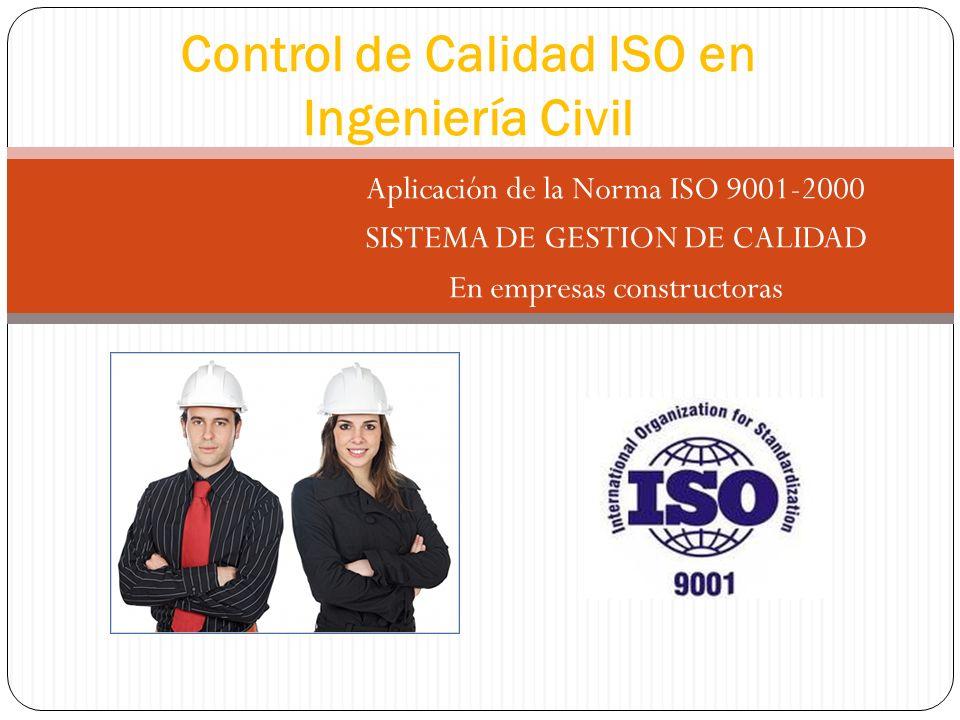 Aplicación de la Norma ISO 9001-2000 SISTEMA DE GESTION DE CALIDAD En empresas constructoras Control de Calidad ISO en Ingeniería Civil