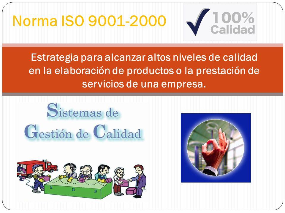 Estrategia para alcanzar altos niveles de calidad en la elaboración de productos o la prestación de servicios de una empresa. Norma ISO 9001-2000