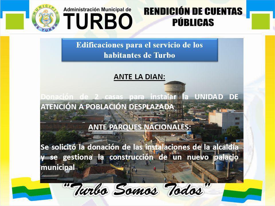 Edificaciones para el servicio de los habitantes de Turbo ANTE LA DIAN: Donación de 2 casas para instalar la UNIDAD DE ATENCIÓN A POBLACIÓN DESPLAZADA