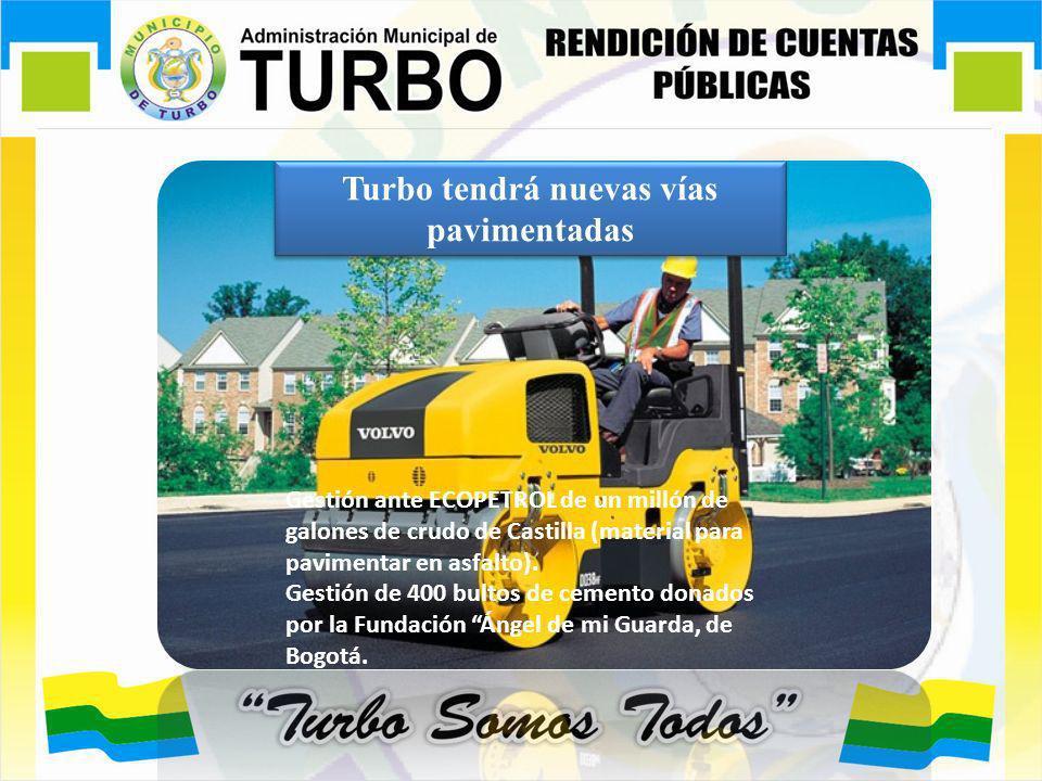 Turbo tendrá nuevas vías pavimentadas Gestión ante ECOPETROL de un millón de galones de crudo de Castilla (material para pavimentar en asfalto). Gesti