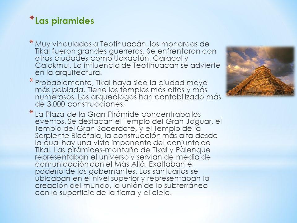 * Las piramides * Muy vinculados a Teotihuacán, los monarcas de Tikal fueron grandes guerreros. Se enfrentaron con otras ciudades como Uaxactún, Carac