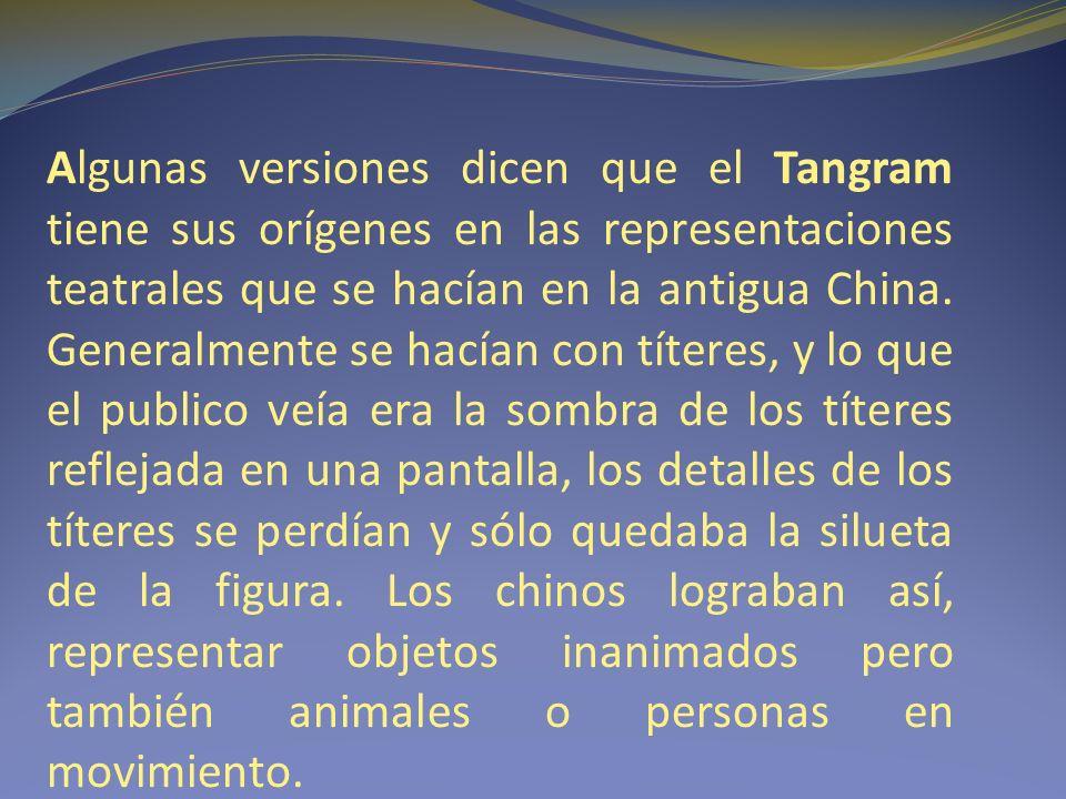 Algunas versiones dicen que el Tangram tiene sus orígenes en las representaciones teatrales que se hacían en la antigua China.