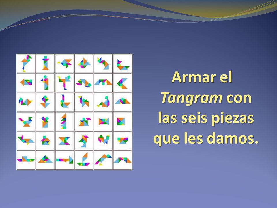 Armar el Tangram con las seis piezas que les damos.